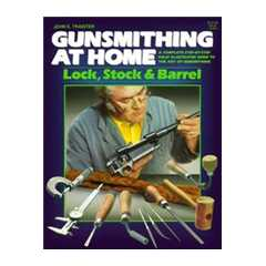 GUNSMITHING At Home: Lock, Stock And Barrel